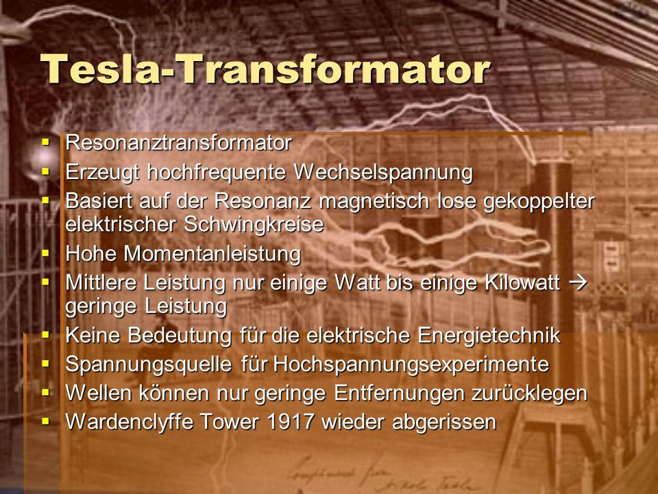 Tesla-Transformator Resonanztransformator Resonanztransformator Erzeugt hochfrequente Wechselspannung Erzeugt hochfrequente Wechselspannung Basiert au