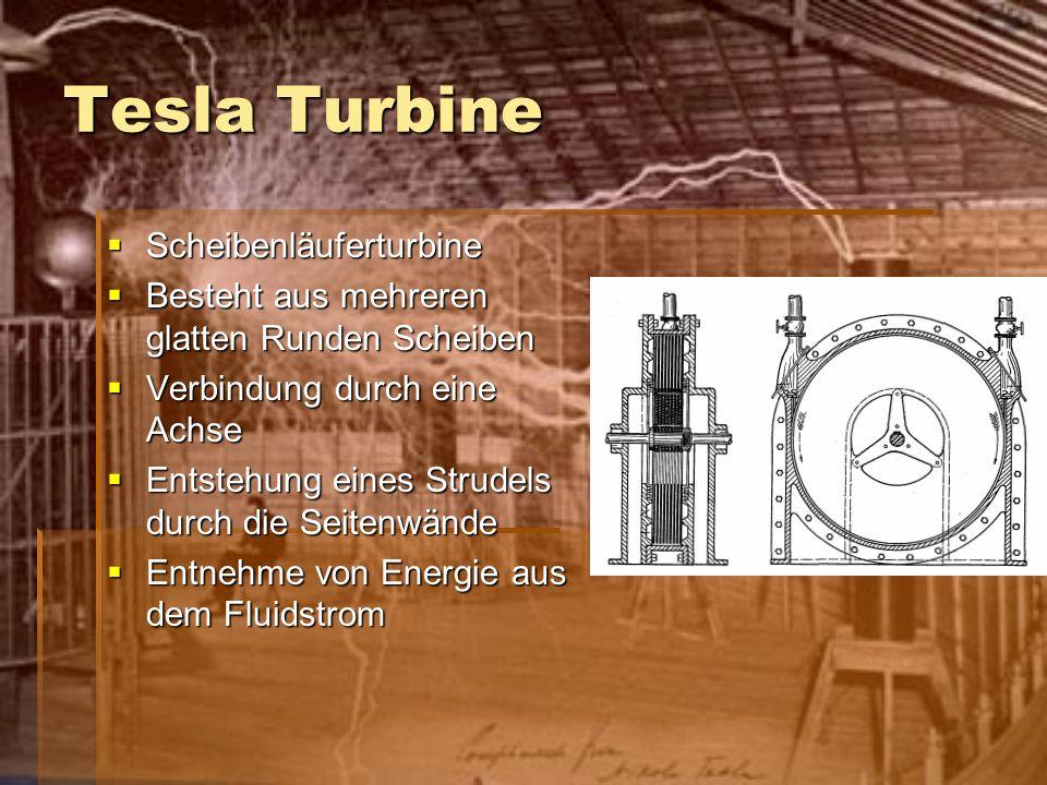 Tesla Turbine Scheibenläuferturbine Scheibenläuferturbine Besteht aus mehreren glatten Runden Scheiben Besteht aus mehreren glatten Runden Scheiben Ve