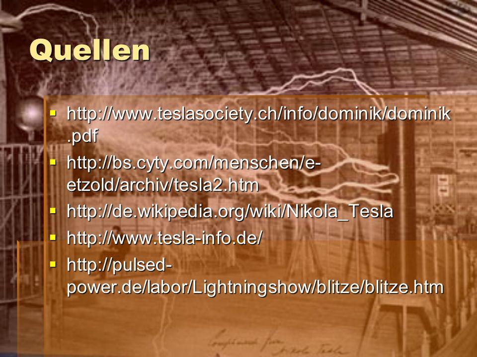 Quellen http://www.teslasociety.ch/info/dominik/dominik.pdf http://www.teslasociety.ch/info/dominik/dominik.pdf http://bs.cyty.com/menschen/e- etzold/