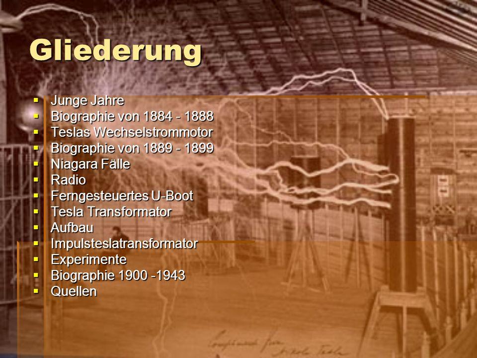 Gliederung Junge Jahre Junge Jahre Biographie von 1884 - 1888 Biographie von 1884 - 1888 Teslas Wechselstrommotor Teslas Wechselstrommotor Biographie