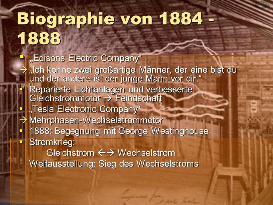 Biographie von 1884 - 1888 Edisons Electric Company Edisons Electric Company Ich kenne zwei großartige Männer, der eine bist du und der andere ist der