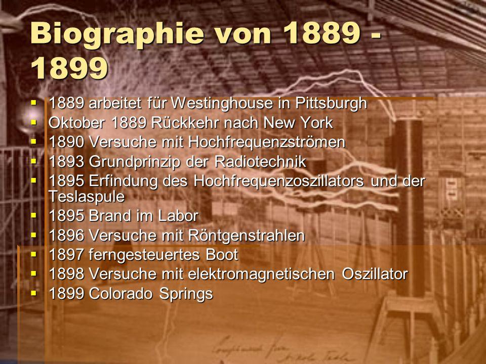 Biographie von 1889 - 1899 1889 arbeitet für Westinghouse in Pittsburgh 1889 arbeitet für Westinghouse in Pittsburgh Oktober 1889 Rückkehr nach New Yo