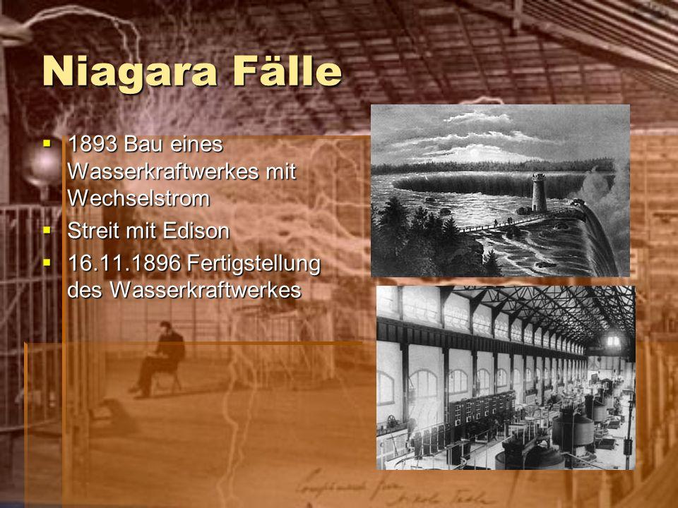 Niagara Fälle 1893 Bau eines Wasserkraftwerkes mit Wechselstrom 1893 Bau eines Wasserkraftwerkes mit Wechselstrom Streit mit Edison Streit mit Edison