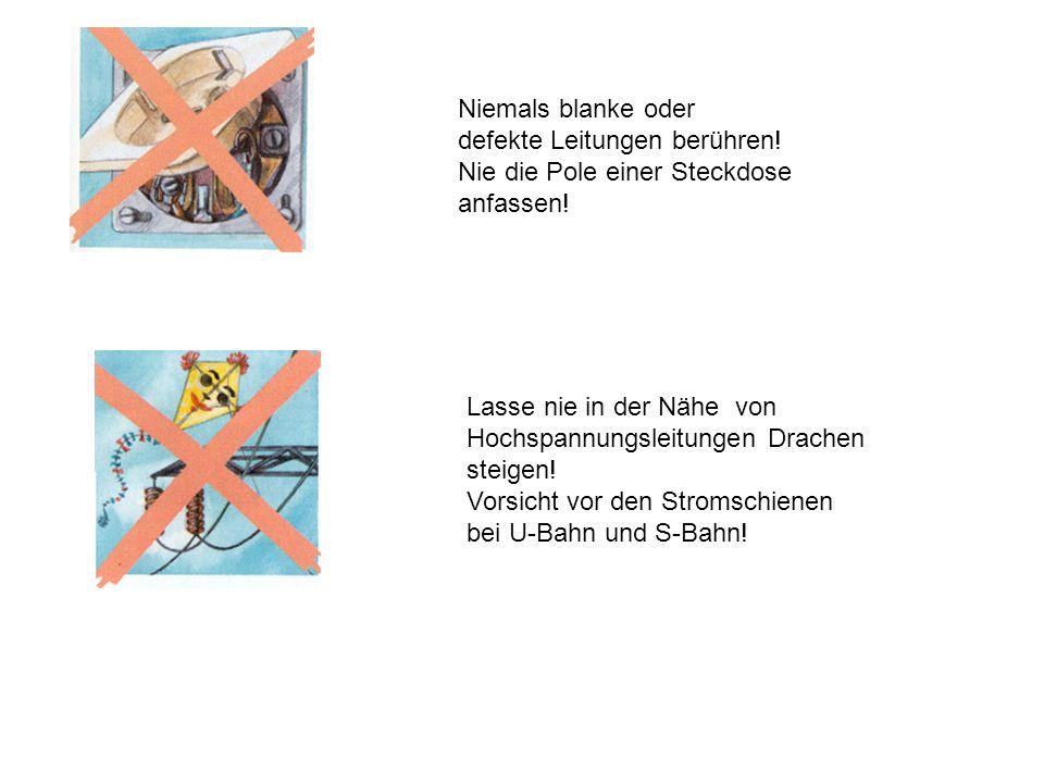 Niemals blanke oder defekte Leitungen berühren! Nie die Pole einer Steckdose anfassen! Lasse nie in der Nähe von Hochspannungsleitungen Drachen steige