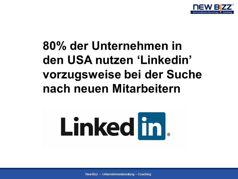 New Bizz Unternehmensberatung Coaching 80% der Unternehmen in den USA nutzen Linkedin vorzugsweise bei der Suche nach neuen Mitarbeitern