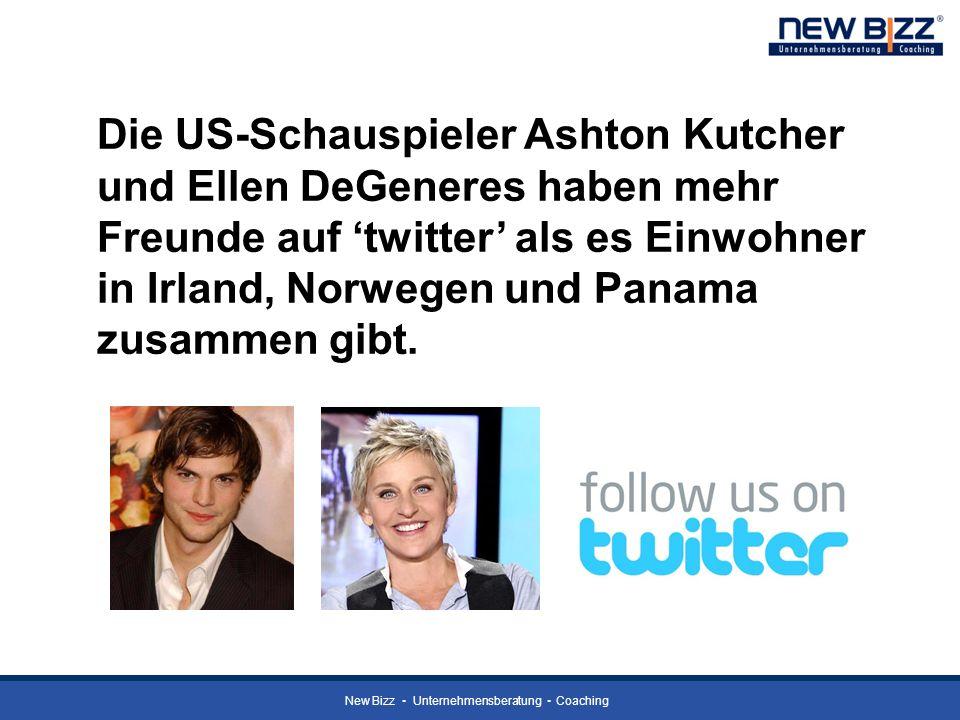 New Bizz Unternehmensberatung Coaching Die US-Schauspieler Ashton Kutcher und Ellen DeGeneres haben mehr Freunde auf twitter als es Einwohner in Irlan