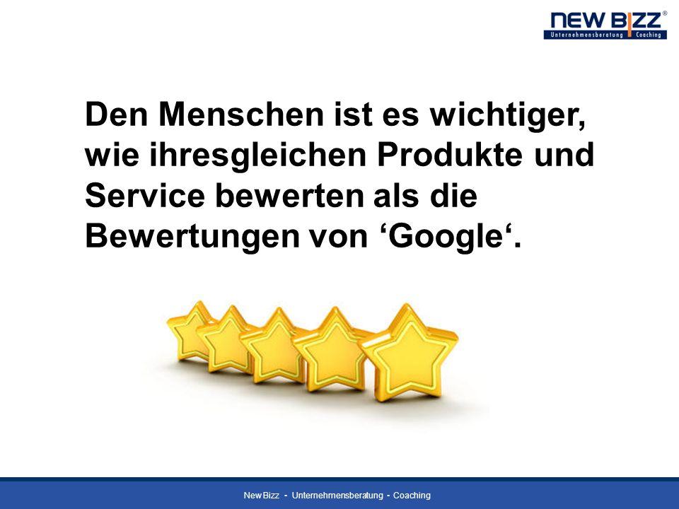 New Bizz Unternehmensberatung Coaching Den Menschen ist es wichtiger, wie ihresgleichen Produkte und Service bewerten als die Bewertungen von Google.