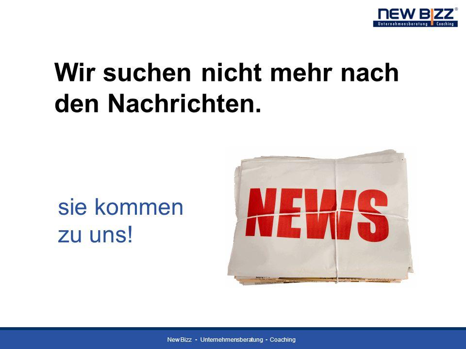 New Bizz Unternehmensberatung Coaching Wir suchen nicht mehr nach den Nachrichten. sie kommen zu uns!