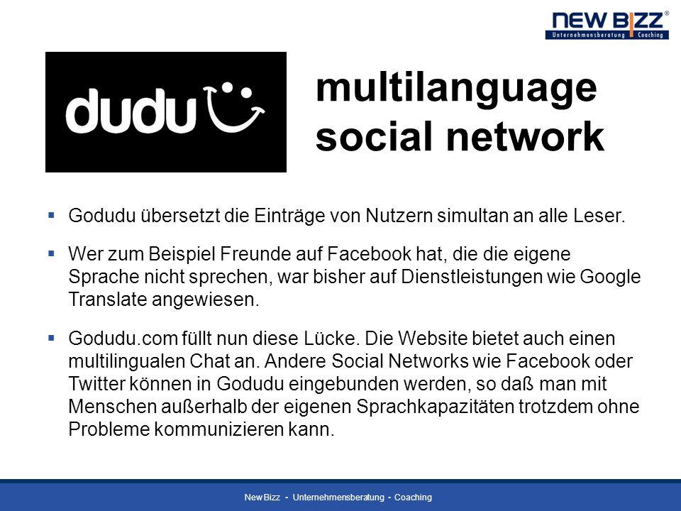 New Bizz Unternehmensberatung Coaching multilanguage social network Godudu übersetzt die Einträge von Nutzern simultan an alle Leser. Wer zum Beispiel