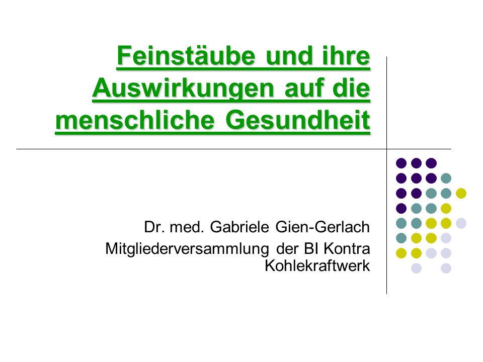 Feinstäube und ihre Auswirkungen auf die menschliche Gesundheit Dr. med. Gabriele Gien-Gerlach Mitgliederversammlung der BI Kontra Kohlekraftwerk