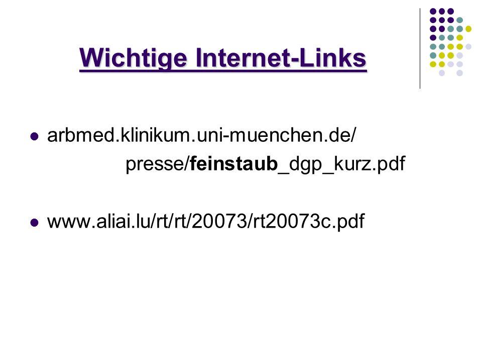 Wichtige Internet-Links arbmed.klinikum.uni-muenchen.de/ presse/feinstaub_dgp_kurz.pdf www.aliai.lu/rt/rt/20073/rt20073c.pdf
