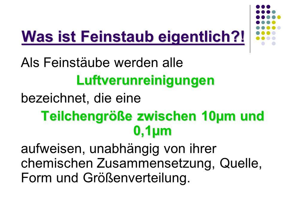 Was ist Feinstaub eigentlich?! Als Feinstäube werden alle Luftverunreinigungen bezeichnet, die eine Teilchengröße zwischen 10µm und 0,1µm aufweisen, u