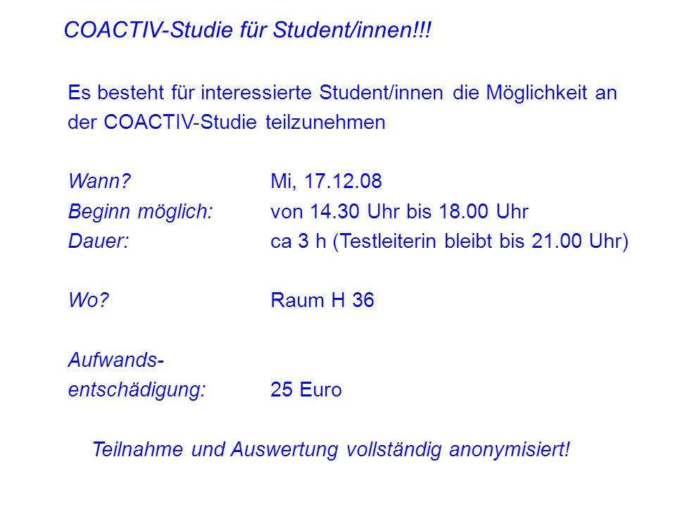 Es besteht für interessierte Student/innen die Möglichkeit an der COACTIV-Studie teilzunehmen Wann?Mi, 17.12.08 Beginn möglich: von 14.30 Uhr bis 18.0