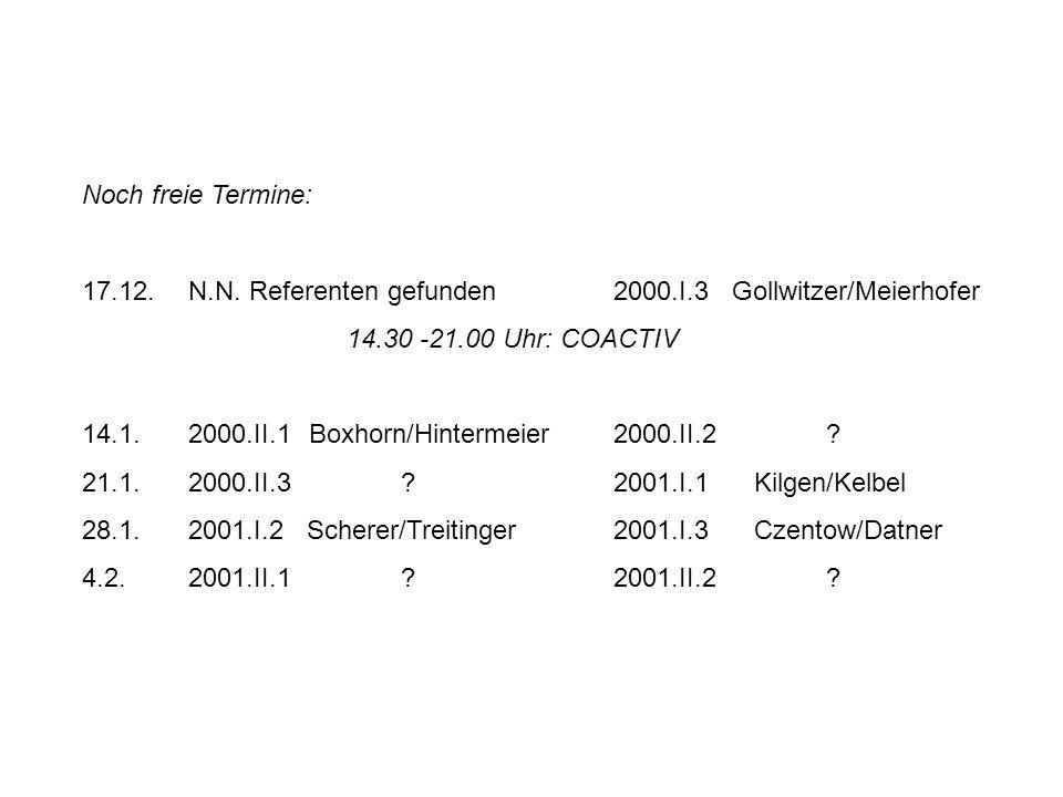 Noch freie Termine: 17.12.N.N. Referenten gefunden2000.I.3 Gollwitzer/Meierhofer 14.30 -21.00 Uhr: COACTIV 14.1.2000.II.1 Boxhorn/Hintermeier2000.II.2