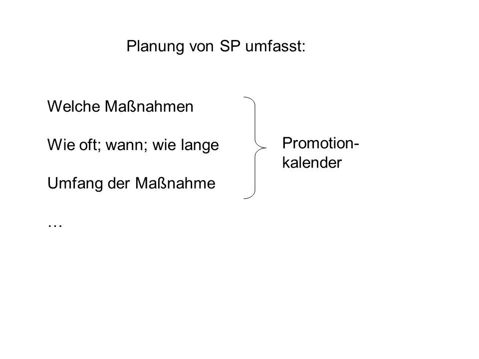 Planung von SP umfasst: Welche Maßnahmen Wie oft; wann; wie lange Umfang der Maßnahme … Promotion- kalender