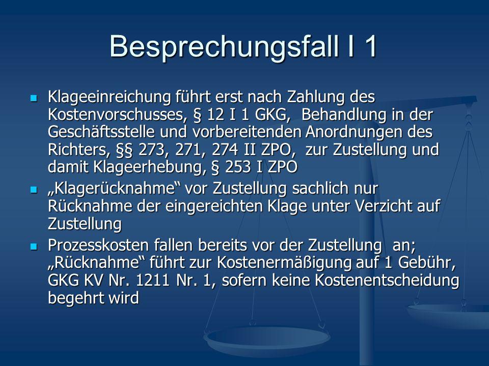 Besprechungsfall I 1 Klageeinreichung führt erst nach Zahlung des Kostenvorschusses, § 12 I 1 GKG, Behandlung in der Geschäftsstelle und vorbereitende