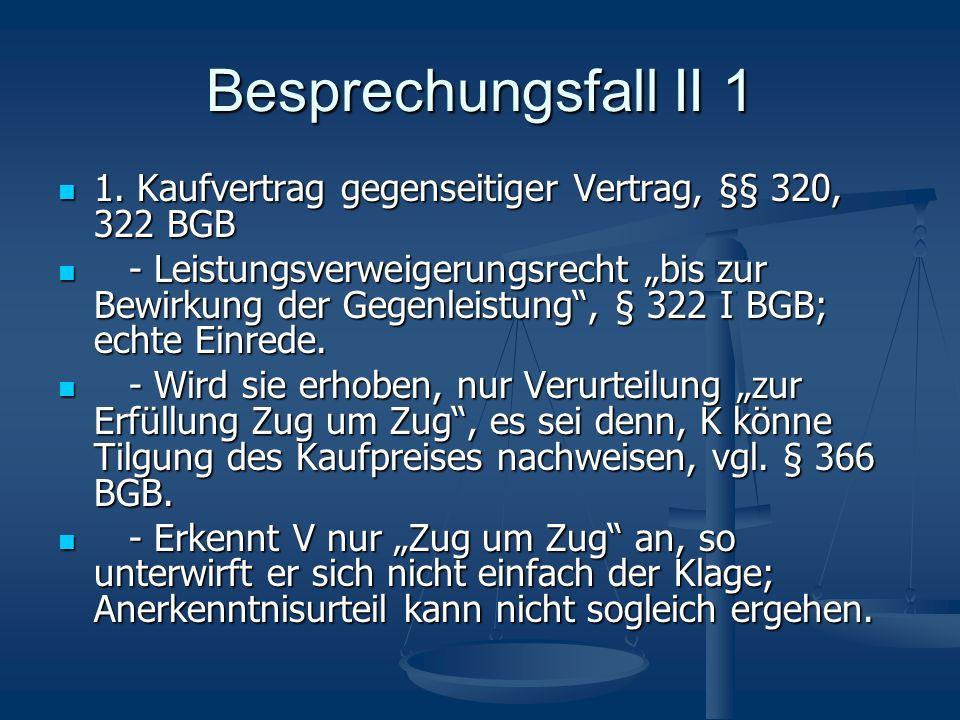 Besprechungsfall II 1 1. Kaufvertrag gegenseitiger Vertrag, §§ 320, 322 BGB 1. Kaufvertrag gegenseitiger Vertrag, §§ 320, 322 BGB - Leistungsverweiger