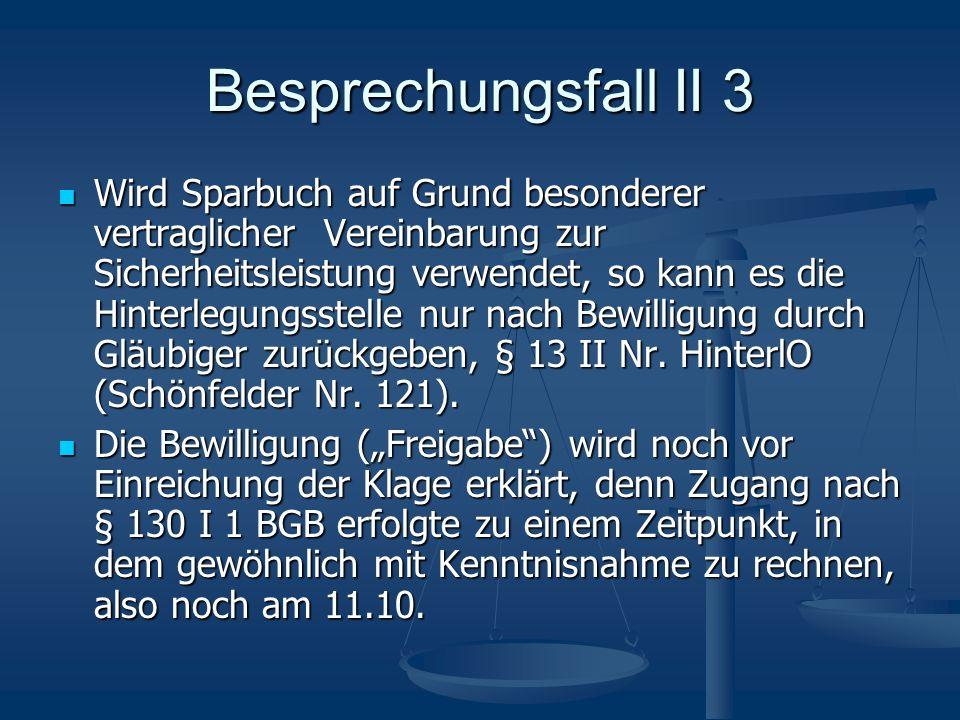 Besprechungsfall II 3 Wird Sparbuch auf Grund besonderer vertraglicher Vereinbarung zur Sicherheitsleistung verwendet, so kann es die Hinterlegungsste