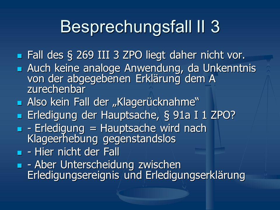 Besprechungsfall II 3 Fall des § 269 III 3 ZPO liegt daher nicht vor. Fall des § 269 III 3 ZPO liegt daher nicht vor. Auch keine analoge Anwendung, da