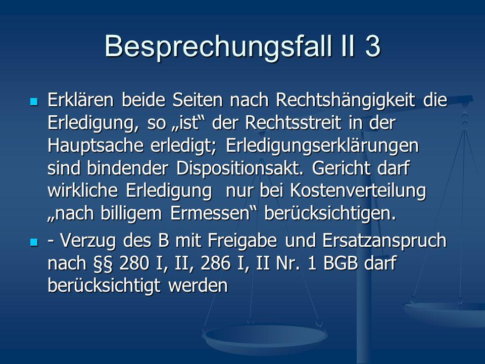 Besprechungsfall II 3 Erklären beide Seiten nach Rechtshängigkeit die Erledigung, so ist der Rechtsstreit in der Hauptsache erledigt; Erledigungserklä