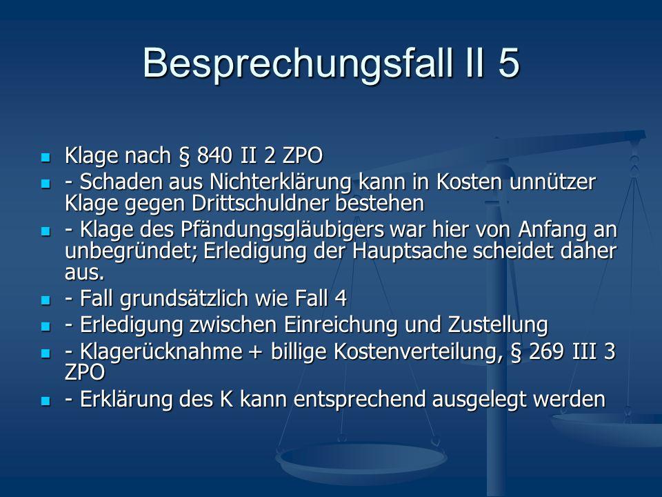 Besprechungsfall II 5 Klage nach § 840 II 2 ZPO Klage nach § 840 II 2 ZPO - Schaden aus Nichterklärung kann in Kosten unnützer Klage gegen Drittschuld