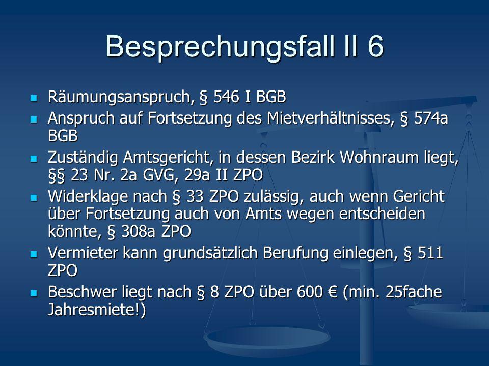 Besprechungsfall II 6 Räumungsanspruch, § 546 I BGB Räumungsanspruch, § 546 I BGB Anspruch auf Fortsetzung des Mietverhältnisses, § 574a BGB Anspruch