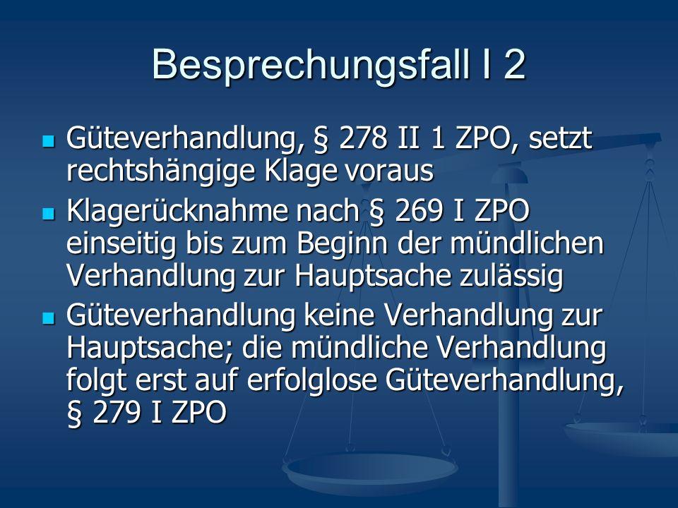 Besprechungsfall I 2 Güteverhandlung, § 278 II 1 ZPO, setzt rechtshängige Klage voraus Güteverhandlung, § 278 II 1 ZPO, setzt rechtshängige Klage vora