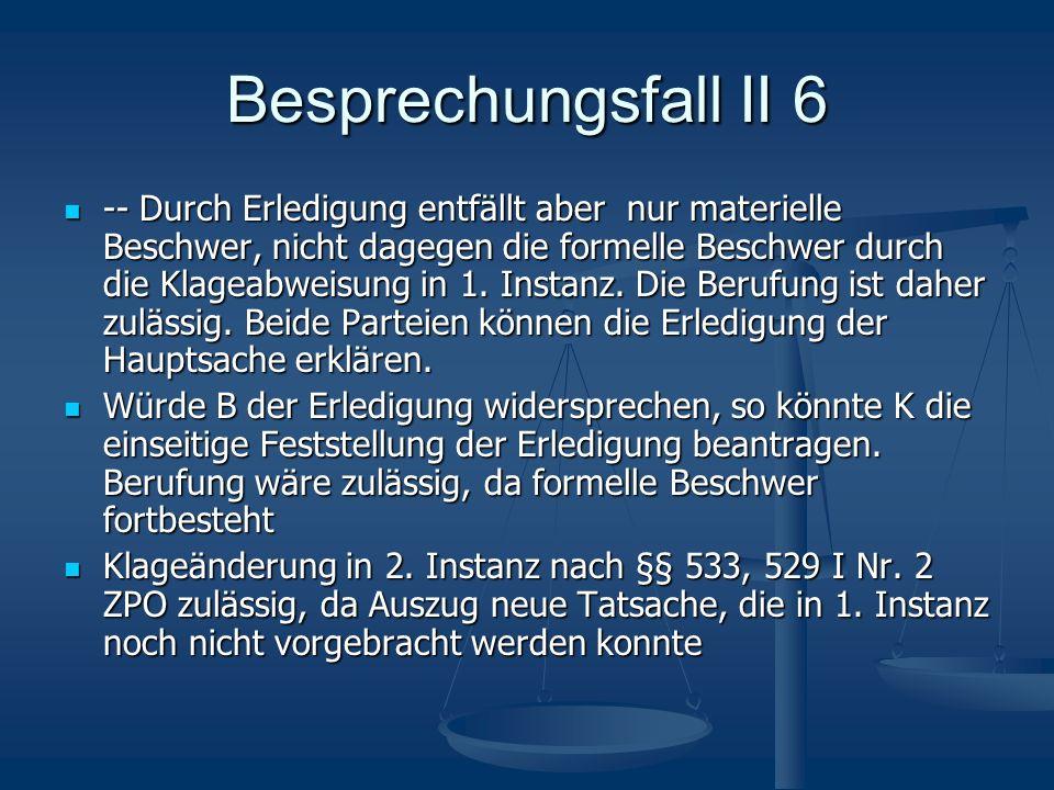 Besprechungsfall II 6 -- Durch Erledigung entfällt aber nur materielle Beschwer, nicht dagegen die formelle Beschwer durch die Klageabweisung in 1. In
