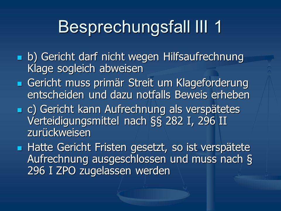 Besprechungsfall III 1 b) Gericht darf nicht wegen Hilfsaufrechnung Klage sogleich abweisen b) Gericht darf nicht wegen Hilfsaufrechnung Klage sogleic
