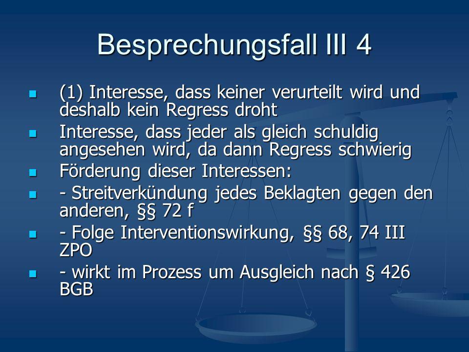 Besprechungsfall III 4 (1) Interesse, dass keiner verurteilt wird und deshalb kein Regress droht (1) Interesse, dass keiner verurteilt wird und deshal