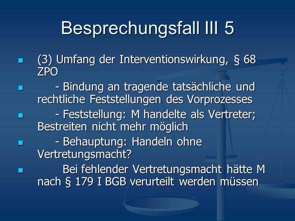 Besprechungsfall III 5 (3) Umfang der Interventionswirkung, § 68 ZPO (3) Umfang der Interventionswirkung, § 68 ZPO - Bindung an tragende tatsächliche