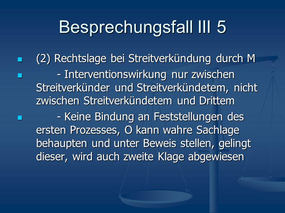 Besprechungsfall III 5 (2) Rechtslage bei Streitverkündung durch M (2) Rechtslage bei Streitverkündung durch M - Interventionswirkung nur zwischen Str