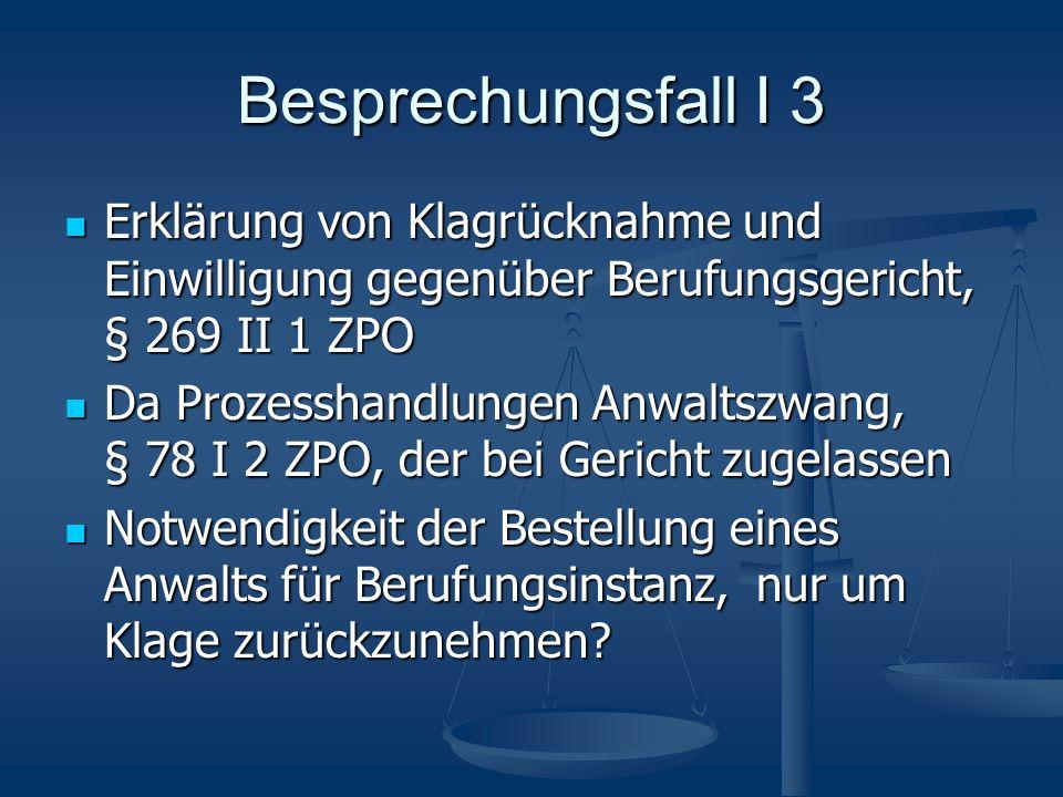 Besprechungsfall I 3 Erklärung von Klagrücknahme und Einwilligung gegenüber Berufungsgericht, § 269 II 1 ZPO Erklärung von Klagrücknahme und Einwillig