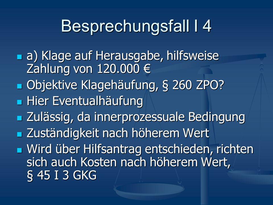 Besprechungsfall I 4 a) Klage auf Herausgabe, hilfsweise Zahlung von 120.000 a) Klage auf Herausgabe, hilfsweise Zahlung von 120.000 Objektive Klagehä