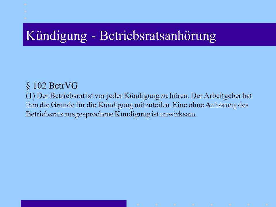 Kündigung - Betriebsratsanhörung § 102 BetrVG (1) Der Betriebsrat ist vor jeder Kündigung zu hören.