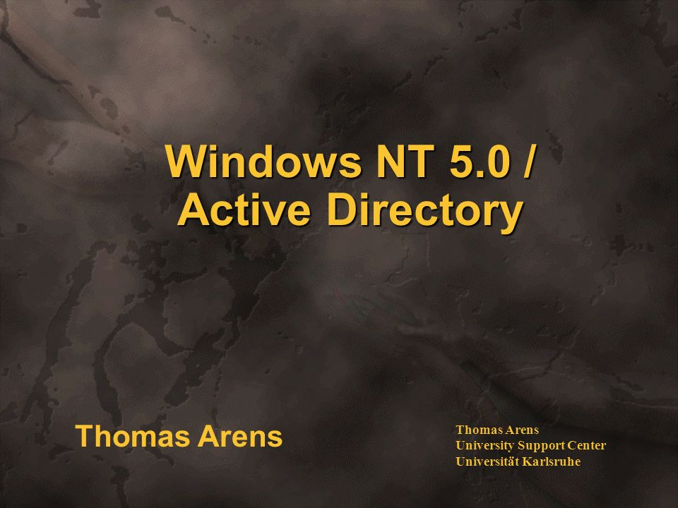 Windows NT 5.0 / Active Directory Thomas Arens University Support Center Universität Karlsruhe Thomas Arens