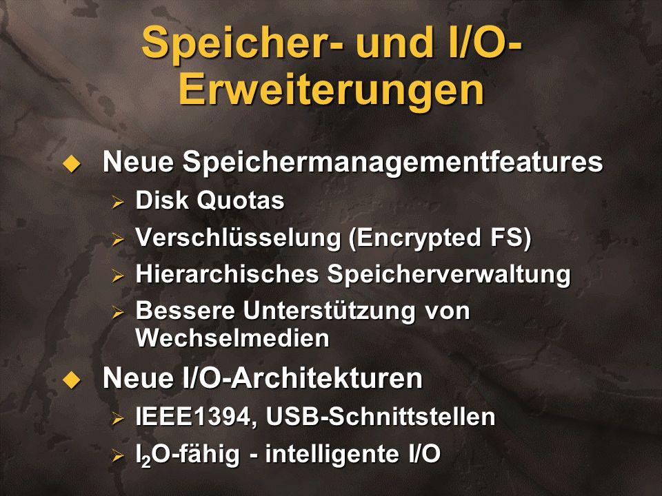 Speicher- und I/O- Erweiterungen Neue Speichermanagementfeatures Neue Speichermanagementfeatures Disk Quotas Disk Quotas Verschlüsselung (Encrypted FS