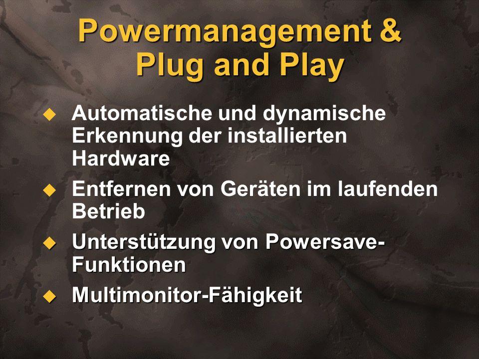 Powermanagement & Plug and Play Automatische und dynamische Erkennung der installierten Hardware Entfernen von Geräten im laufenden Betrieb Unterstütz