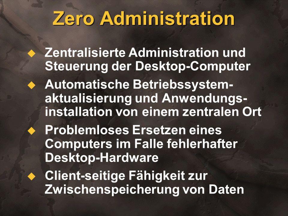 Zero Administration Zentralisierte Administration und Steuerung der Desktop-Computer Automatische Betriebssystem- aktualisierung und Anwendungs- insta