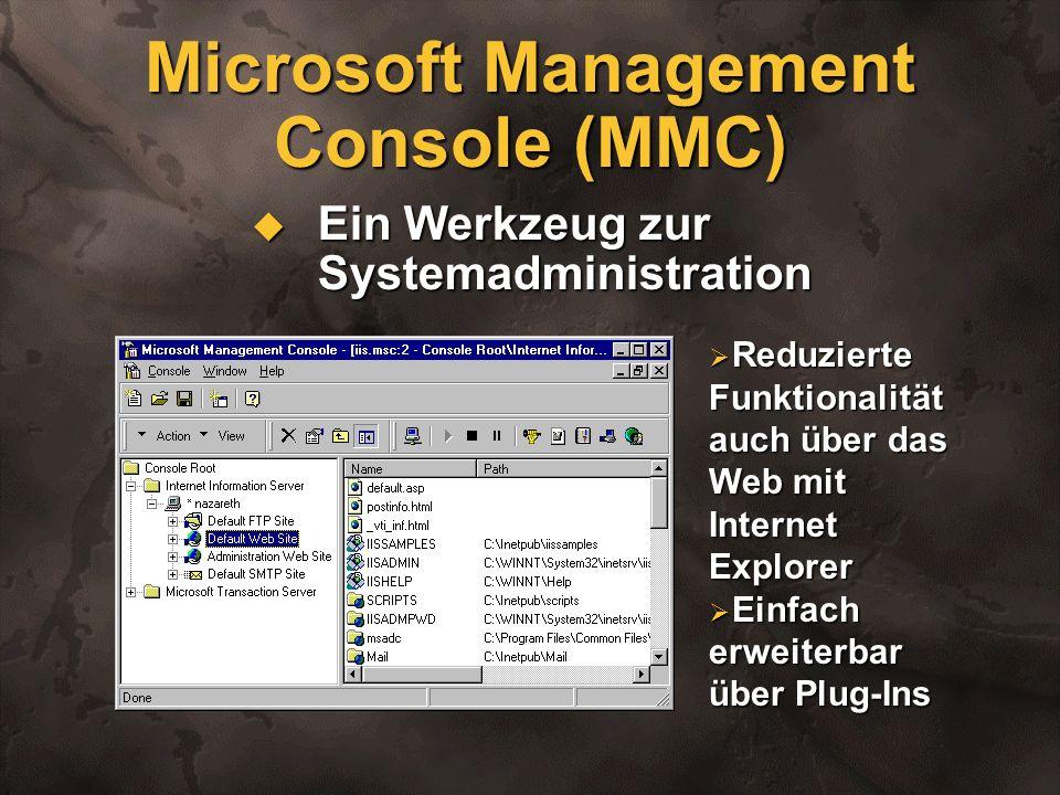 Microsoft Management Console (MMC) Ein Werkzeug zur Systemadministration Ein Werkzeug zur Systemadministration Reduzierte Funktionalität auch über das