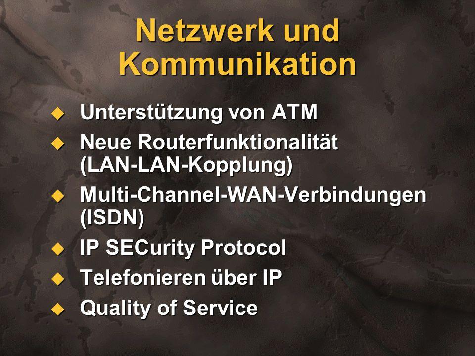 Netzwerk und Kommunikation Unterstützung von ATM Unterstützung von ATM Neue Routerfunktionalität (LAN-LAN-Kopplung) Neue Routerfunktionalität (LAN-LAN