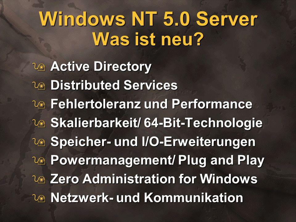 Windows NT 5.0 Server Was ist neu? 9Active Directory 9Distributed Services 9Fehlertoleranz und Performance 9Skalierbarkeit/ 64-Bit-Technologie 9Speich