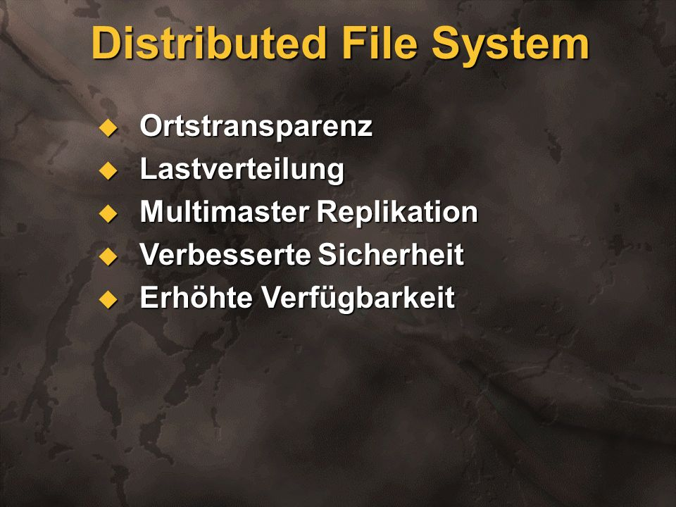 Distributed File System Ortstransparenz Ortstransparenz Lastverteilung Lastverteilung Multimaster Replikation Multimaster Replikation Verbesserte Sich