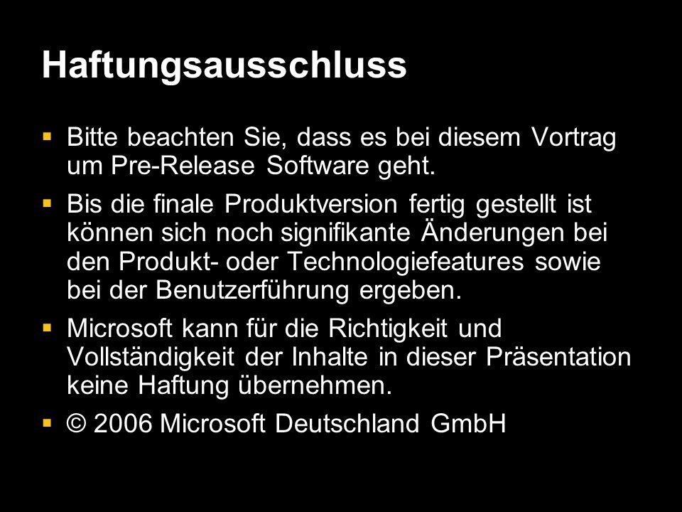 Haftungsausschluss Bitte beachten Sie, dass es bei diesem Vortrag um Pre-Release Software geht. Bitte beachten Sie, dass es bei diesem Vortrag um Pre-