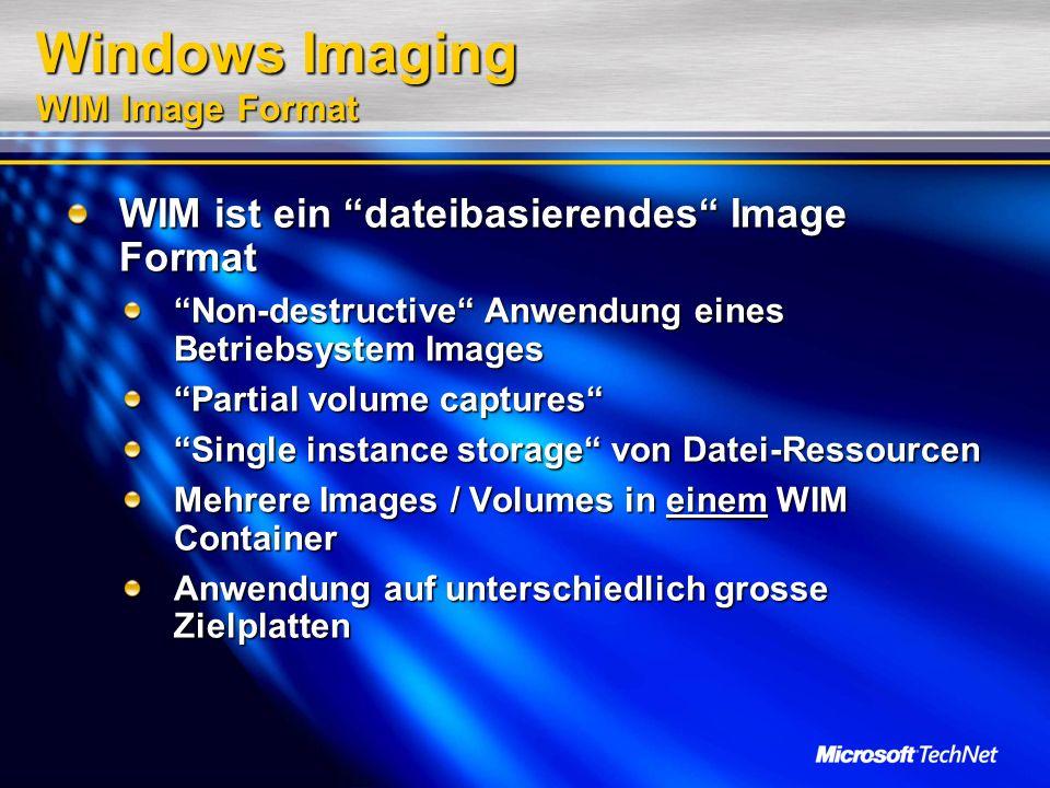 Windows Imaging WIM Image Format WIM ist ein dateibasierendes Image Format Non-destructive Anwendung eines Betriebsystem Images Partial volume capture
