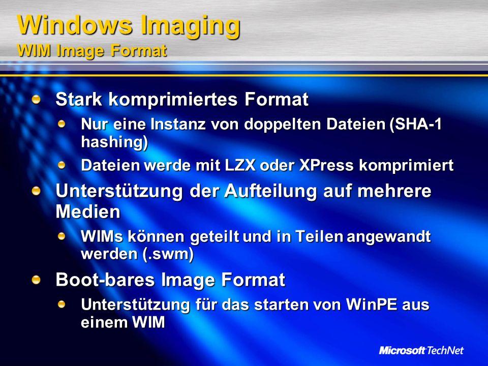 Windows Imaging WIM Image Format Stark komprimiertes Format Nur eine Instanz von doppelten Dateien (SHA-1 hashing) Dateien werde mit LZX oder XPress k