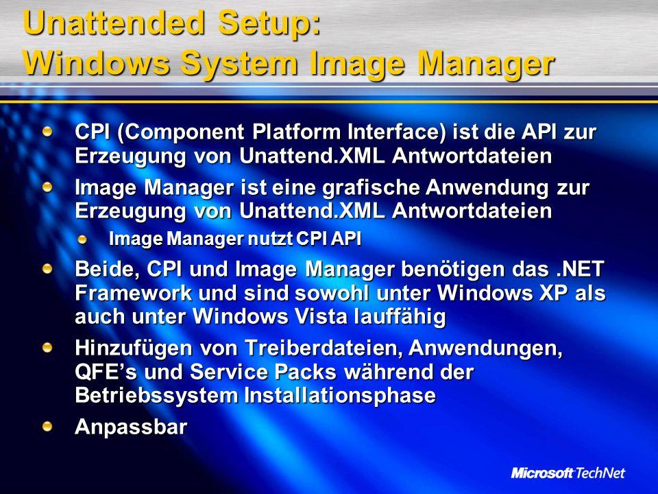 Unattended Setup: Windows System Image Manager CPI (Component Platform Interface) ist die API zur Erzeugung von Unattend.XML Antwortdateien Image Mana