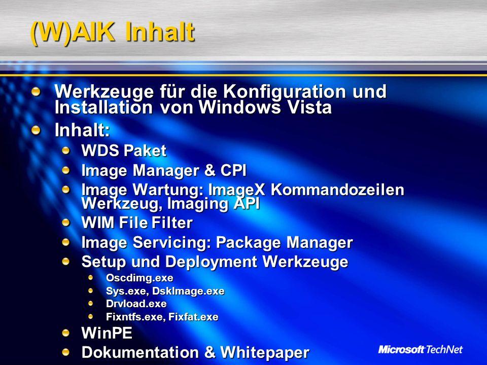 (W)AIK Inhalt Werkzeuge für die Konfiguration und Installation von Windows Vista Inhalt: WDS Paket Image Manager & CPI Image Wartung: ImageX Kommandoz