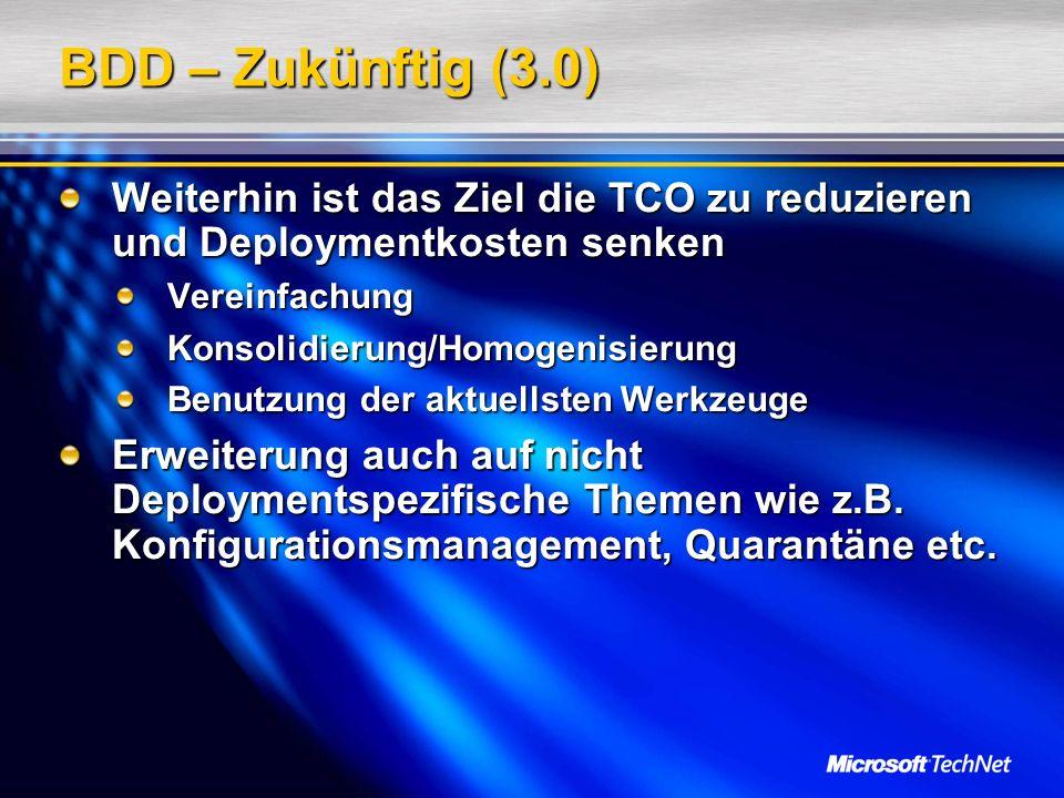 BDD – Zukünftig (3.0) Weiterhin ist das Ziel die TCO zu reduzieren und Deploymentkosten senken VereinfachungKonsolidierung/Homogenisierung Benutzung d