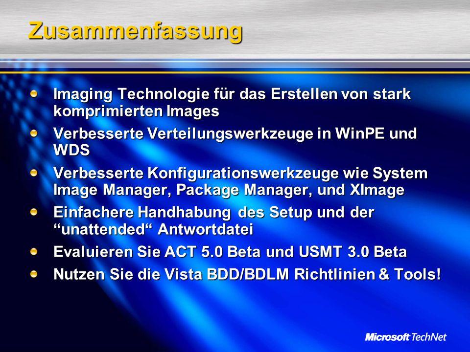 Zusammenfassung Imaging Technologie für das Erstellen von stark komprimierten Images Verbesserte Verteilungswerkzeuge in WinPE und WDS Verbesserte Kon